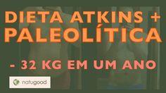 Dieta Atkins e Dieta Paleolítica: 32 kg a menos