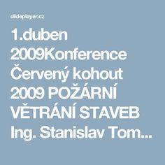 1.duben 2009Konference Červený kohout 2009 POŽÁRNÍ VĚTRÁNÍ STAVEB Ing. Stanislav Toman Projektová kancelář ÚT+VZT Praha 4, Údolní 315/96 Tel./fax. -  ppt stáhnout