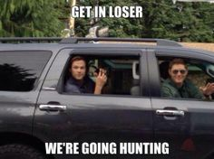 get in loser, we're going hunting