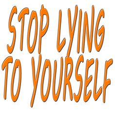 lying to yourself !