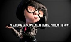 Wisdom from Edna in The Incredibles  LOVE THIS!!! So true