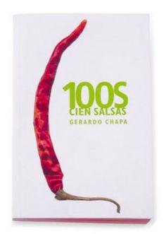Título: 100S cien salsas del cartel al logotipo, pasando por todo lo demás / Autor: Chapa Benavides, Gerardo / Ubicación. FCCTP - Gastronomía - Tercer piso