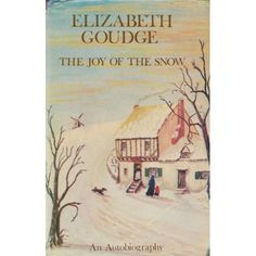 """The Joy of the Snow: An Autobiography by Elizabeth Goudge - """"...describes the life of the cathedral close where she grew up, how her life was overshadowed by depression, and how she blossomed into a writer of repute."""""""