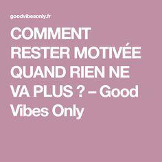 COMMENT RESTER MOTIVÉE QUAND RIEN NE VA PLUS ? – Good Vibes Only