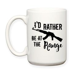 Coffee Mug, I'd Rather Be At The Range Guns and Ammo Target Shooting Shooting Practice Gun Silhouette, Gift Idea Shooting Practice, Trap Shooting, Shooting Range, Tea Mugs, Coffee Mugs, Range Targets, Dishwasher Cleaner, Mug Holder, Thing 1