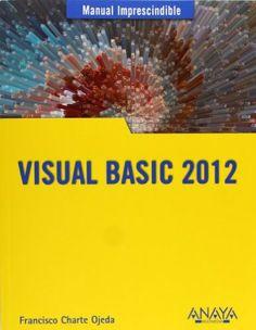 Visual Basic 2012 : manual imprescindible / Francisco Charte Ojeda