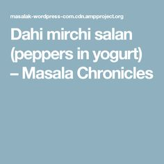Dahi mirchi salan (peppers in yogurt) – Masala Chronicles