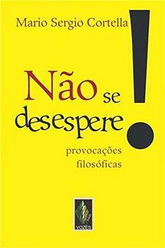 Nao Se Desespere!: Provocacoes Filosoficas (Em Portugues do Brasil) by Mario Sergio Cortella http://www.amazon.com/dp/853264502X/ref=cm_sw_r_pi_dp_3jUhub1RY0B6N