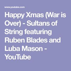 Happy Xmas (War is Over) - Sultans of String featuring Ruben Blades and Luba Mason - YouTube