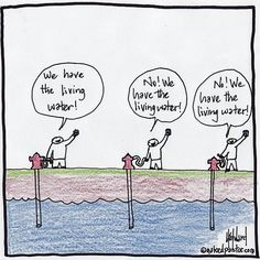 """*** Saturday Morning Cartoon *** """"But Who Really Has the Living Water?"""" One source many glasses."""