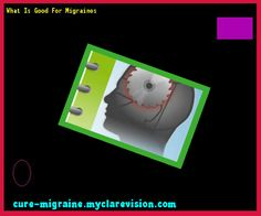 What Is Good For Migraines 171726 - Cure Migraine