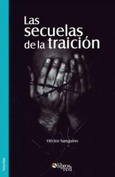 LAS SECUELAS DE LA TRAICIÓN - Héctor Sanguino - Novelas