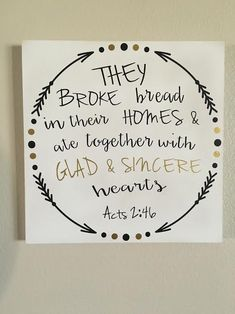 They broke bread in their homes and ate together with glad and sincere hearts  -Bible Verse Sign -Acts 2:46 -Scripture-Christian Art, Easter by SplendidExpressions on Etsy