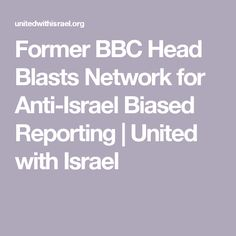Former BBC Head Blasts Network for Anti-Israel Biased Reporting | United with Israel