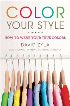 Color Your Style: How to Wear Your True Colors by David Zyla. $6.00. Publication: January 25, 2011. Publisher: Plume (January 25, 2011)