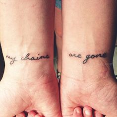 """""""My Chains Are Gone"""" wrist tattoo. I AM SO IN LOVE WITH THIS ONE  as in, I would seriously reconsider getting this instead of my faith tattoo"""