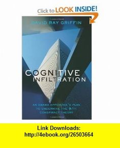 Cognitive Infiltration An Obama Appointees Plan to Undermine the 9/11 Conspiracy Theory (9781566568210) David Ray Griffin , ISBN-10: 1566568218  , ISBN-13: 978-1566568210 ,  , tutorials , pdf , ebook , torrent , downloads , rapidshare , filesonic , hotfile , megaupload , fileserve