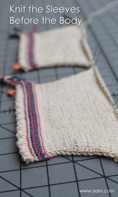 Knitting Tip - Knit the sleeves before the body to test new stitch patterns and techniques on a smaller number of stitches.