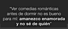 Ver comedias románticas antes de dormir no es bueno para mi, amanezco enamorada y no de quién