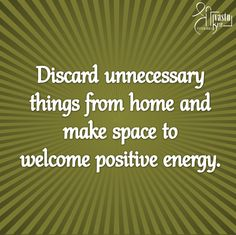 Discard unnecessary things from home and make space to welcome positive energy. ‪#‎ShriVastuKrit‬ ‪#‎InteriorDesigner‬ ‪#‎VastuConsultant‬ ‪#‎Positivity‬ ‪#‎Quote‬