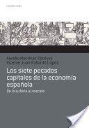 Los siete pecados capitales de la economía española : de la euforia al rescate / Aurelio Martínez Estévez y Vicente Pallardó López (2013). ECMAP 3711