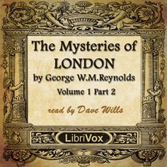 read by Dave Wills - The Mysteries of London - by George W.M. Reynolds - unread  - 20+ HRS