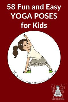 Fun and Easy Yoga Poses for Kids - check out this list of 58 kid-friendly yoga postures to introduce your children to yoga. | Kids Yoga Stories