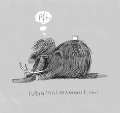"Mammoths don't like Mondays either! ""Monday mammoth"" by hallo heute"