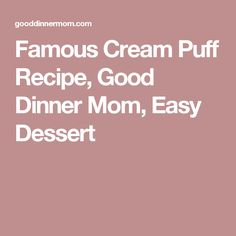 Famous Cream Puff Recipe, Good Dinner Mom, Easy Dessert