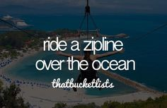 Bucket list: ride a zip line over the ocean.