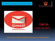 Do you know about Gmail password recovery 1-844-746-2972 team? Our Gmail Password Recovery team is one of the best service providers and they always remove the agony of Gmail password issues within a minute. So, roll your fingers on your Smartphone keypad and give us a ring at 1-844-746-2972 which can be accessed from every nook and corner of the world at anytime. http://www.monktech.net/gmail-forgot-password-recovery.html