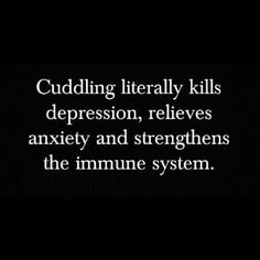 So cuddle!