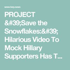 PROJECT 'Save the Snowflakes:' Hilarious Video To Mock Hillary Supporters Has Them FURIOUS - Fury News