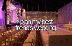 Best Friend's wedding planner hopefully :) ... Im-May-Alish Icoff (: