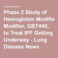 Phase 2 Study of Hemoglobin Modifier, GBT440, to Treat IPF Getting Underway - Lung Disease News