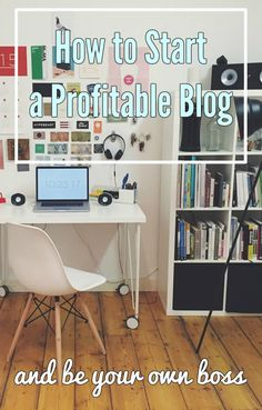 how to start a profitable blog be your own boss