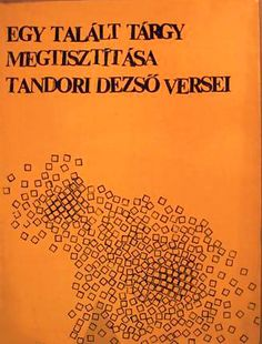 Tandori Dezső: egy talált tárgy megtisztítása (depuration of a found object). Rare first edition of Tandori's second poetry book. As a continuation of his first, iconic poetry book (Töredék Hamletnek – Fragment for Hamlet) Tandori turned to and focused on neo-avantgarde techniques as he realized that the tradition of the Újhold generation (and also Attila József's ) cannot be sustained anymore. One of the few neo avant-garde poetry books that could be issued by an official publisher of the…