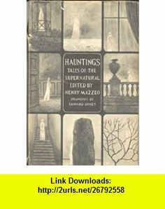 Hauntings Tales of the Supernatural (9780385093736) Henry Mazzeo, Edward Gorey , ISBN-10: 038509373X  , ISBN-13: 978-0385093736 ,  , tutorials , pdf , ebook , torrent , downloads , rapidshare , filesonic , hotfile , megaupload , fileserve