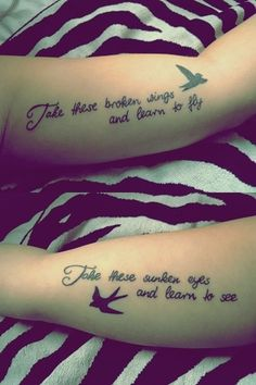 cute tattoo mother daughter . Daughter: take these broken wings and learn to fly. Mother: take these sunken eyes and learn to see.