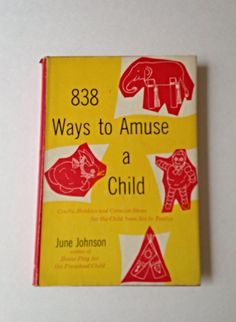 Vintage Craft Book, 838 Ways to Amuse a Child, Crafts, Hobbies and Creative Ideas, 1960