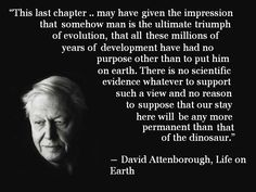 But mostly he fills his time saying awe-inspiring things about the world. 27 Ways Sir David Attenborough Is Better Than Your Granddad David Attenborough Quotes, Climate Change Quotes, Famous Atheists, Atheist Quotes, Quotable Quotes, Qoutes, No Kidding, Inspiring Things, Time Quotes