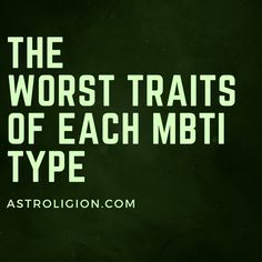 The Worst Traits Of Each MBTI Type