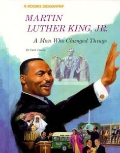 A simple biography of the Baptist minister and civil rights leader who helped American blacks win many battles for equal rights and who was awarded the Nobel Peace Prize in 1964. Martin Luther King. Jr.: A Man Who Changed Things by Carol Greene (Happy Birthday Dr. King!)