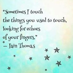 Just trying to feel your fingertips... any trace of you Son.  ♥♥♥