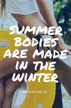 Summer bodies are made in the winter :)) !!