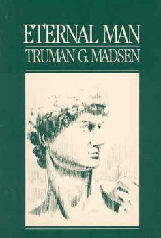 Eternal Man Books by Truman G. Madsen. The concept of eternal man is vital to a full understanding of the doctrines of The Church of Jesus Christ of Latter day Saints It is as important to Latter day Saints that there will be a forever for