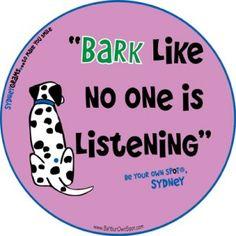 Bark like no one is listening!