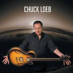 """Chuck Loeb's 2009 release """"Between 2 Worlds"""""""