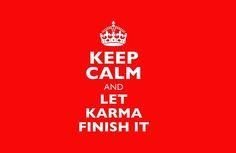 Keep Calm let karma finish