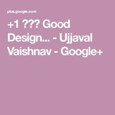 +1 ??? Good Design... - Ujjaval Vaishnav - Google+